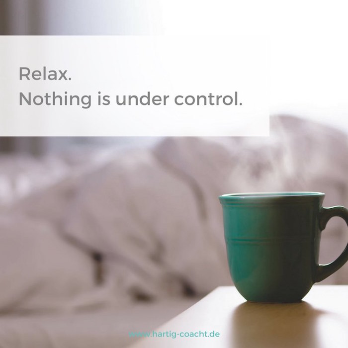 Foto mit Schrift: Relax - nothing is under control
